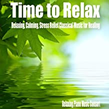 Time to Relax- Relaxing, Calming, Stress Relief Classical Music for Healing
