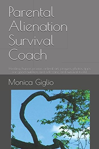 Parental Alienation Survival Coach: Healing, humor, heart, prayers, verses, self-care and a 6-step program to be better not bitter!
