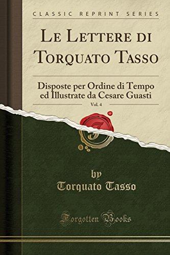 Le Lettere di Torquato Tasso, Vol. 4: Disposte per Ordine di Tempo ed Illustrate da Cesare Guasti (Classic Reprint) (Italian Edition) (Rules Of Engagement Volume 2)