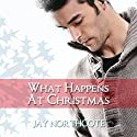 What Happens at Christmas Hörbuch von Jay Northcote Gesprochen von: Mark Steadman