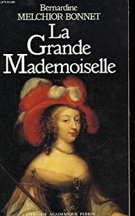 La grande mademoiselle par Bernardine Melchior-Bonnet