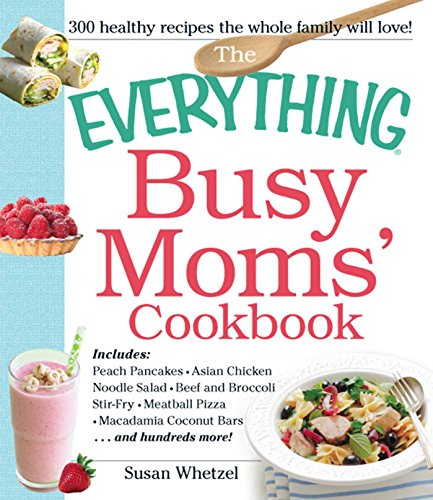 Coconut Balls Recipes - The Everything Busy Moms' Cookbook: Includes Peach Pancakes, Asian Chicken Noodle Salad, Beef and Broccoli Stir-Fry, Meatball Pizza, Macadamia Coconut Bars and hundreds more! (Everything Series)