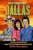 """Destination: Dallas: A guide to TV's """"Dallas"""" (Brbtv Fact Book, Band 2)"""