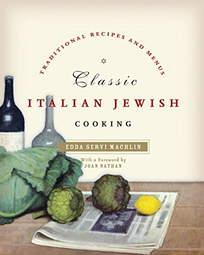 Classic Italian Jewish Cooking: Traditional Recipes and Menus by Edda Servi Machlin