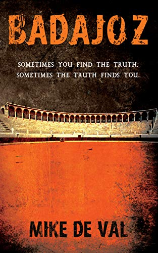BADAJOZ: Sometimes you find the truth. Sometimes the truth finds you. by [DE VAL, MIKE ]