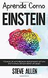 Aprenda Como Einstein: Tecnicas de Aprendizagem Acelerada E Leitura Efetiva Para Pensar Como Um Genio: Memorize Mais, Se Concentre Melhor E Leia Eficazmente Para Aprender Qualquer Coisa