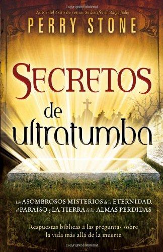 Secretos de ultratumba: Los asombrosos misterios de la eternidad, el paraiso y la tierra de las almas perdidas (Spanish Edition) (Tierra Stone)