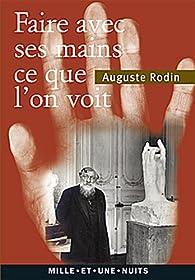 « Faire avec ses mains ce que l'on voit » par Auguste Rodin