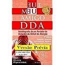 Eu e Meu amigo DDA -  Autobiografia de um Portador do Distúrbio do Déficit de Atenção: PRÉVIA DA 2ª EDIÇÃO (Portuguese Edition)