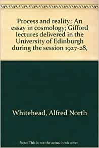 process and reality an essay in cosmology Process and reality: an essay in cosmology by alfred north whitehead starting at $499 process and reality: an essay in cosmology has 1 available editions to buy at.