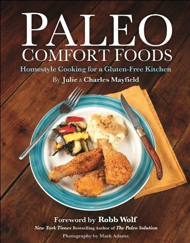 Paleo Comfort Foods: Homestyle Cooking in a Gluten-Free Kitchen by Julie Sullivan Mayfield, Charles Mayfield