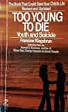 Too young to die : youth and suicide