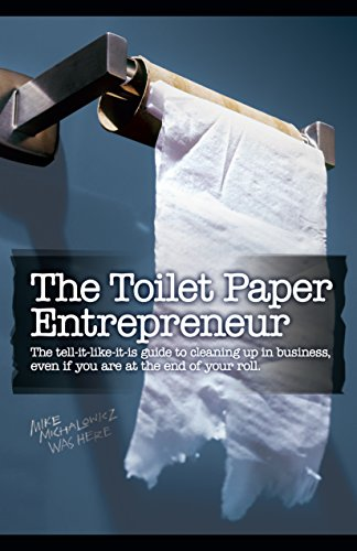 The Toilet Paper Entrepreneur: The tell-it-like-it-is guide to cleaning up in business, even if you are at the end of your roll. cover