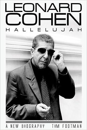 b2ad1c83b4582 Leonard Cohen  Hallelujah  A New Biography  Tim Footman  9781842404720   Amazon.com  Books