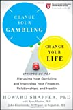 Change Your Gambling, Change Your Life: Strategies for Managing Your Gambling and Improving Your Finances, Relationships, and Health
