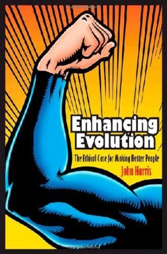 Enhancing Evolution: The Ethical Case for Making Better People by Harris, John (2010) Paperback