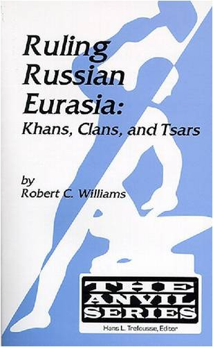 Ruling Russian Eurasia: Khans, Clans, and Tsars (Anvil Series)