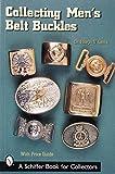 Collecting Men's Belt Buckles (Schiffer Book for Collectors)