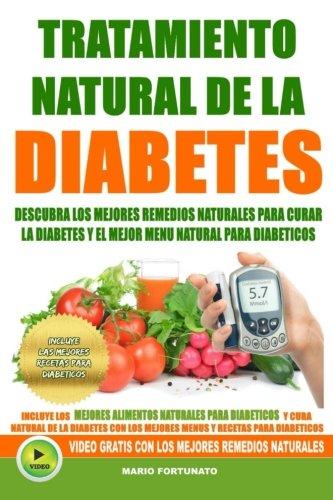 Tratamiento Natural de La Diabetes: Descubra Los Mejores Remedios Naturales Para Curar La Diabetes y el Mejor Menu Natural Para Diabeticos (recetas para diabeticos) (Volume 1) (Spanish Edition)