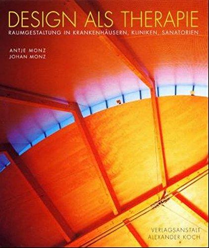 Design als Therapie: Raumgestaltung in Krankenhäusern, Kliniken, Sanatorien