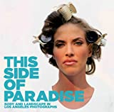 img - for This Side of Paradise: Body and Landscape in Los Angeles Photographs book / textbook / text book
