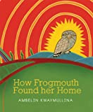 How Frogmouth Found Her Home, Ambelin Kwaymullina, 192169601X