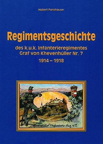 Regimentsgeschichte des k.u.k. Infanterieregimentes Graf von Khevenhüller Nr.7: 1914-1918
