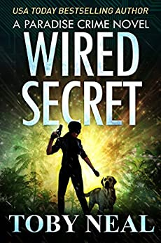 Wired Secret (Paradise Crime Book 7) by [Neal, Toby]