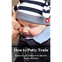 How to Potty Train: Featuring techniques for special needs children