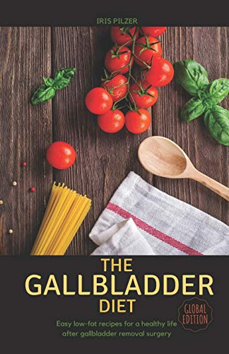 The Gallbladder Diet (Global Edition): Easy, low-fat recipes for a healthy life after gallbladder removal surgery