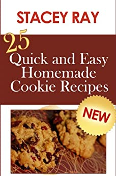 25 Quick and Easy Homemade Cookie Recipes by [Ray, Stacey]