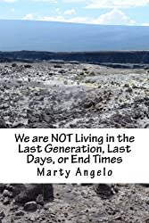 We are NOT Living in the Last Generation, Last Days, or End Times