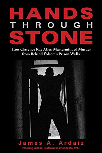 Hands Through Stone: How Clarence Ray Allen Masterminded Murder from Behind Folsom's Prison Walls (Ray Allen)