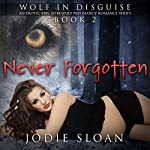 Never Forgotten : Wolf in Disguise: An Erotic BBW Werewolf Pregnancy Romance Series, Book 2 | Jodie Sloan