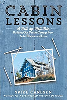 Book Cover: Cabin Lessons: A Nail-by-Nail Tale: Building Our Dream Cottage from 2x4s, Blisters, and Love