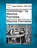 Criminology / by Maurice Parmelee. ., Maurice Parmelee, 1240132484
