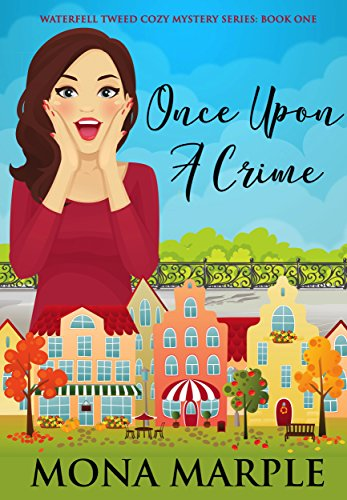 Once Upon a Crime: Waterfell Tweed Cozy Mystery Series: Book One by [Marple, Mona]