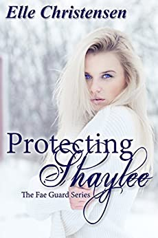 Protecting Shaylee (The Fae Guard Book 1) by [Christensen, Elle]