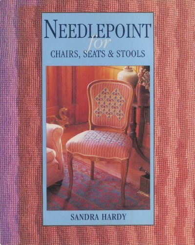 (Needlepoint for Chairs, Seats & Stools (The Cross Stitch Collection))
