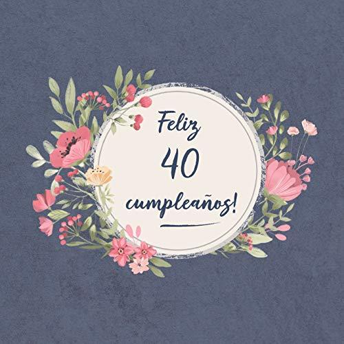 Feliz 40 Cumpleaños: El libro de firmas evento | Libro De Visitas para Fiesta -  Aniversario cumpleaños | Feliz Cumple años -  Ideas de regalos individuales | Familia y amigos por Sofia Carlos ElLecuerdo