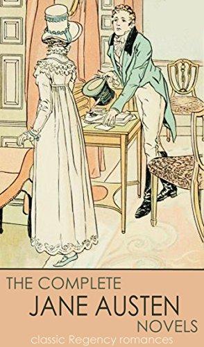 Classic Regency Romances THE COMPLETE JANE AUSTEN NOVELS Illustrated By