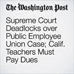 Supreme Court Deadlocks over Public Employee Union Case; Calif. Teachers Must Pay Dues | Robert Barnes