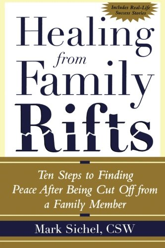 Healing From Family Rifts : Ten Steps to Finding Peace After Being Cut Off From a Family Member cover