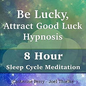 Be Lucky, Attract Good Luck Hypnosis Speech
