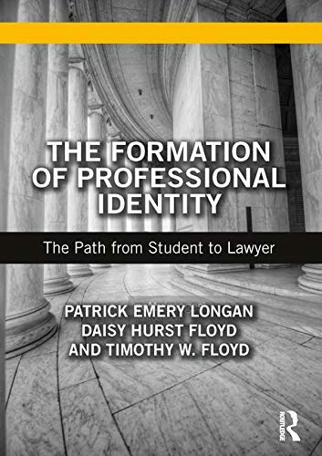 The Formation of Professional Identity: The Path from Student to Lawyer por Patrick Longan,Daisy Hurst Floyd,Timothy Floyd