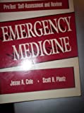 Emergency Medicine : Pre Test Self-Assessment and Review, Cole, Jesse A. and Plantz, Scott H., 0070503230