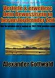 Vertiefe & erweitere Dein Bewusstsein in herausfordernder Zeit (Bewusstseinswandel 2012-2016 1) (German Edition)