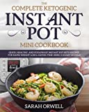 Instant Pot Mini Cookbook: The Complete Ketogenic Instant Pot Mini Cookbook – Quick, Healthy, and Foolproof Instant Pot Keto Recipes for Rapid Weight ... Time Using 3 Quart Models (Ketogenic Recipes)