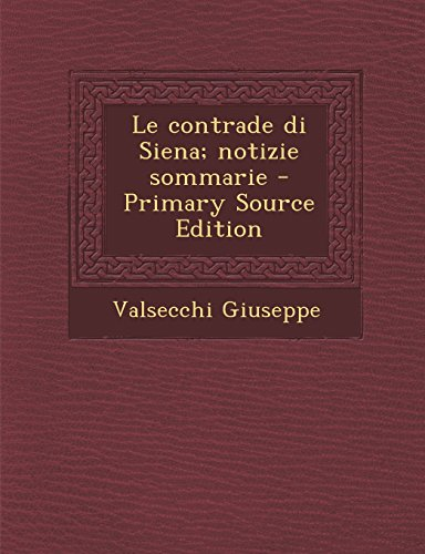 Le Contrade Di Siena; Notizie Sommarie - Primary Source Edition (Italian Edition)