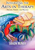 Integrating the Arts in Therapy : History, Theory, and Practice, McNiff, Shaun, 0398078696